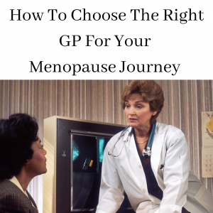 How To Choose The Right GP for Your Menopause Journey
